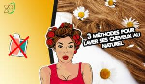 3 méthodes pour laver ses cheveux naturellement
