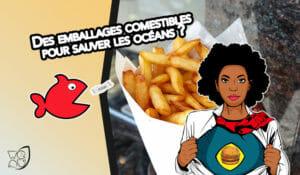 Des emballages comestibles pour sauver les océans
